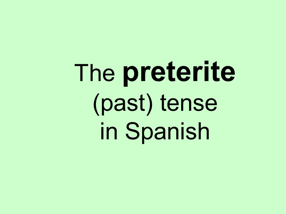 The preterite (past) tense in Spanish