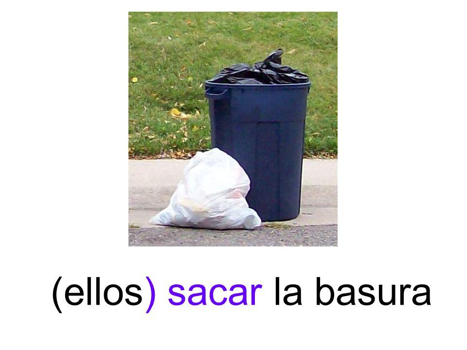 (ellos) sacar la basura
