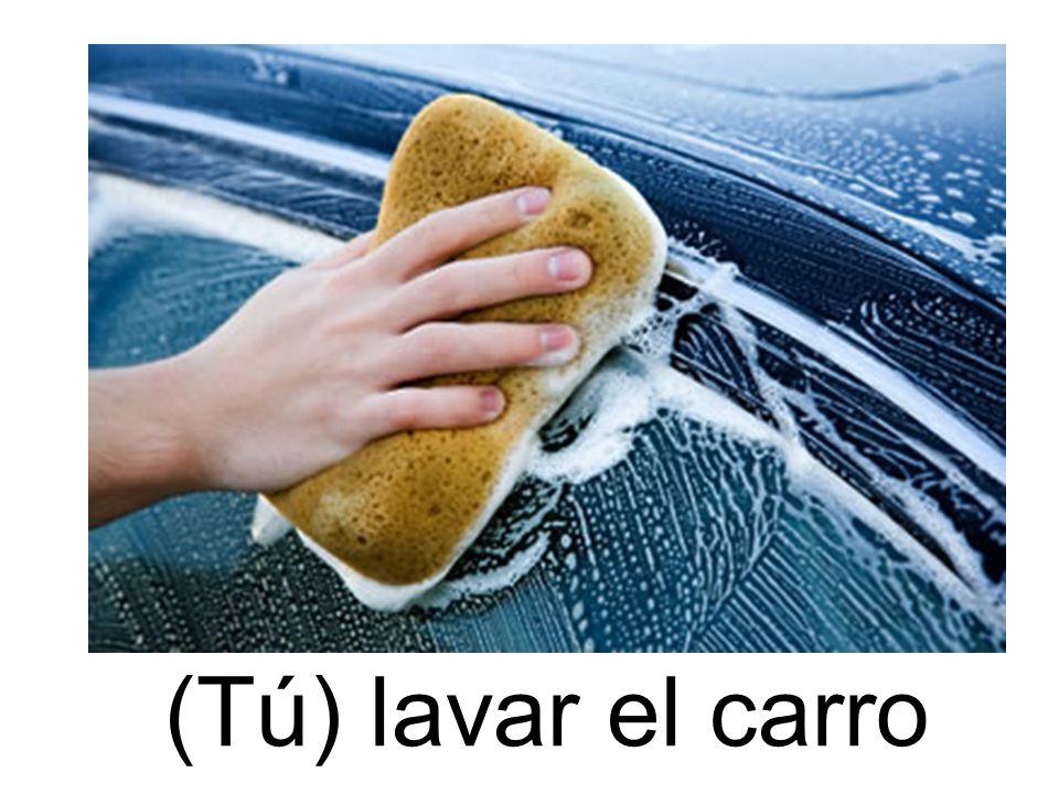 (Tú) lavar el carro