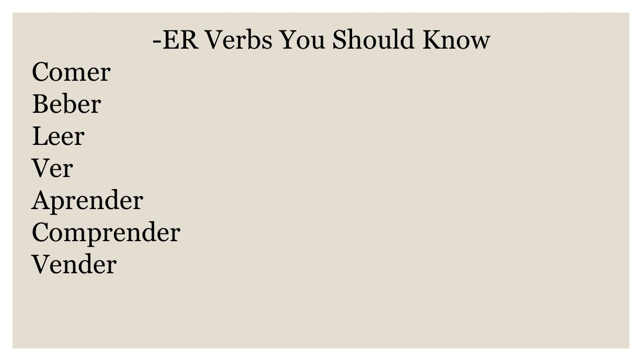 -ER Verbs You Should Know Comer Beber Leer Ver Aprender Comprender Vender