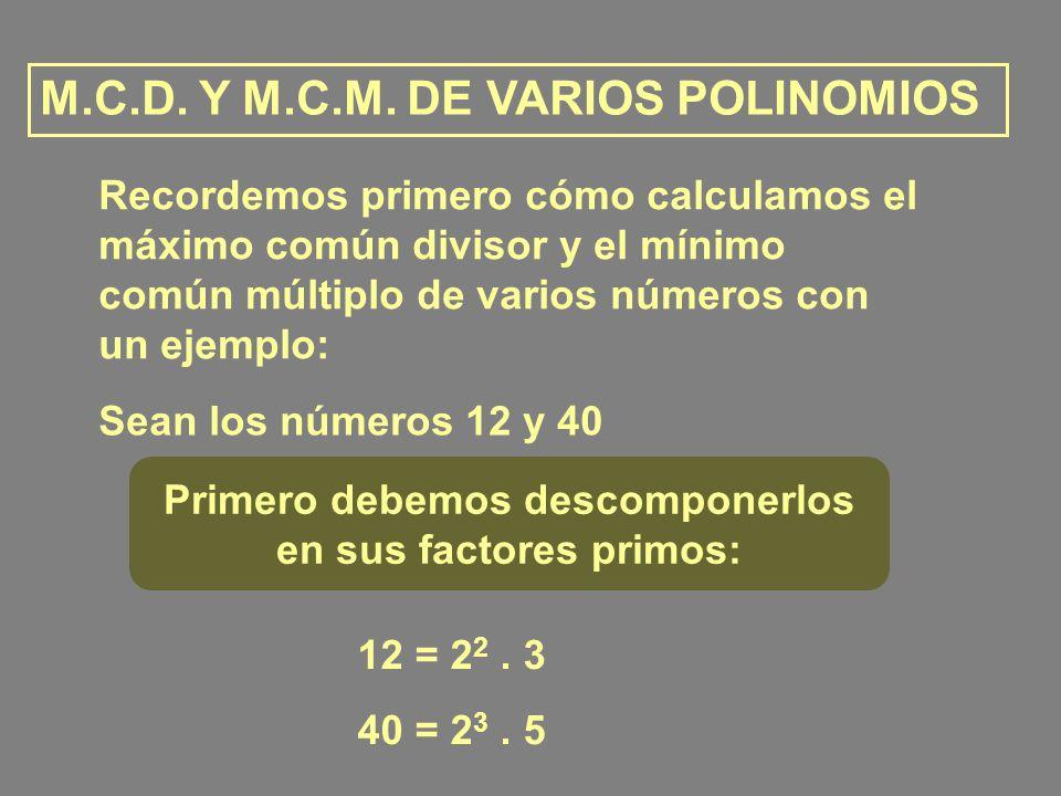 Recordemos primero cómo calculamos el máximo común divisor y el mínimo común múltiplo de varios números con un ejemplo: Sean los números 12 y 40 M.C.D.