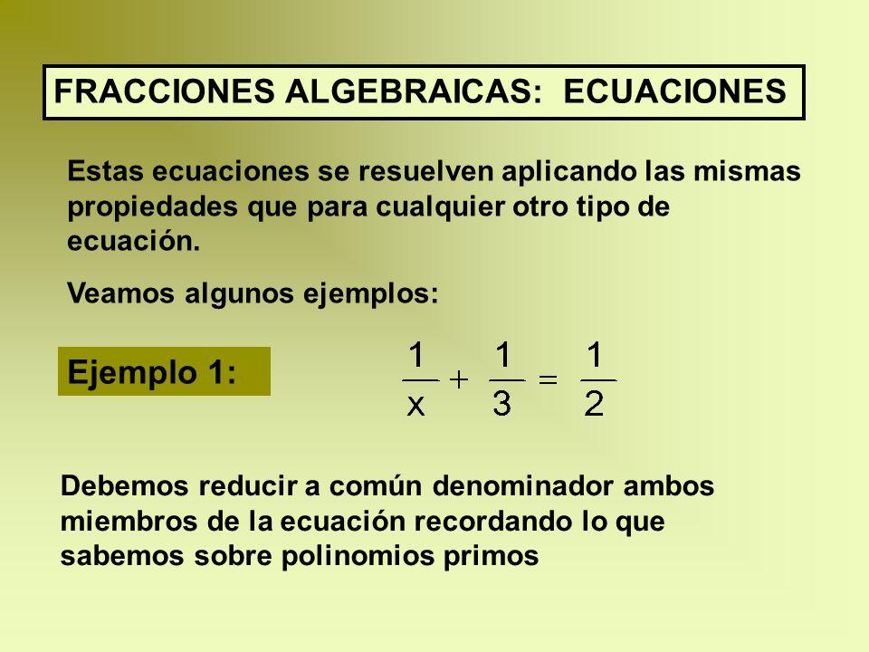 FRACCIONES ALGEBRAICAS: ECUACIONES Estas ecuaciones se resuelven aplicando las mismas propiedades que para cualquier otro tipo de ecuación.