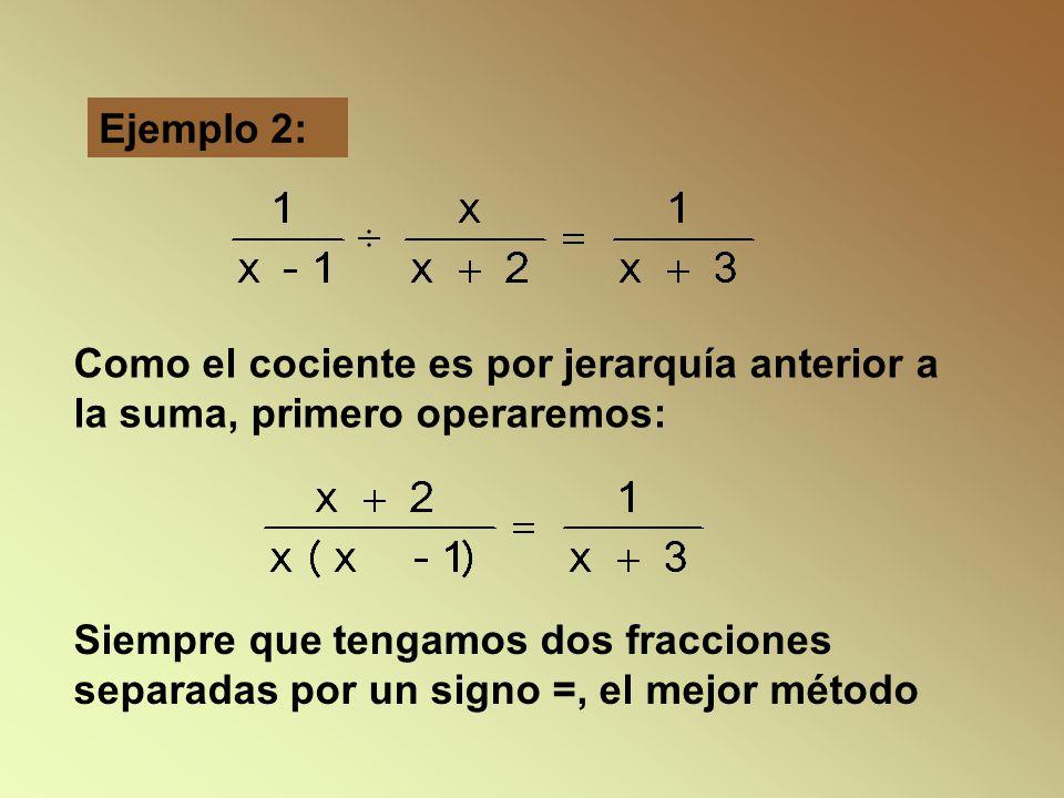 Como el cociente es por jerarquía anterior a la suma, primero operaremos: Siempre que tengamos dos fracciones separadas por un signo =, el mejor método Ejemplo 2: