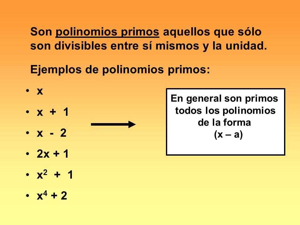 Son polinomios primos aquellos que sólo son divisibles entre sí mismos y la unidad.