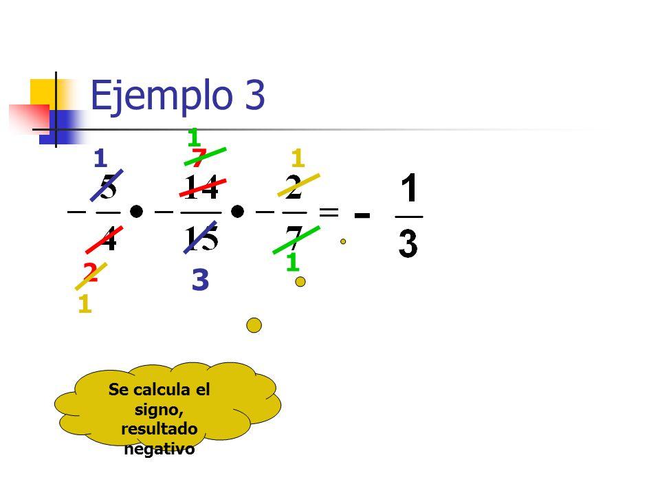 Ejemplo 3 Se calcula el signo, resultado negativo 3 1 - 2 7 1 1 1 1