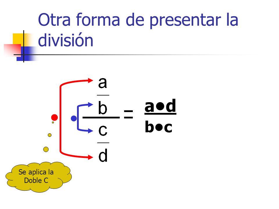 Otra forma de presentar la división ad bc Se aplica la Doble C