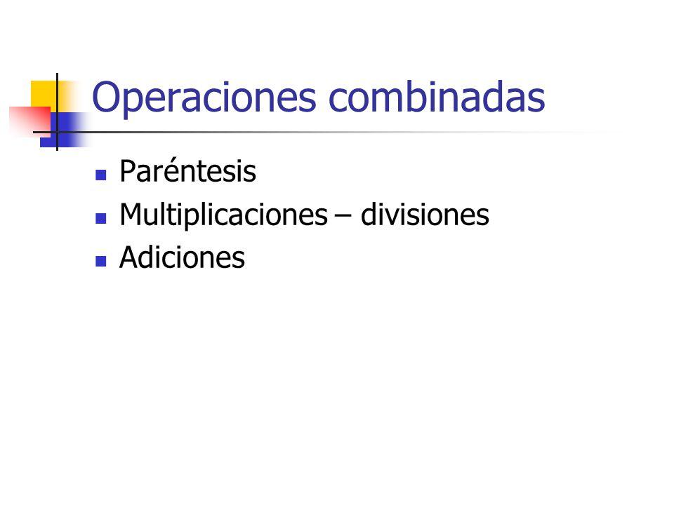 Operaciones combinadas Paréntesis Multiplicaciones – divisiones Adiciones