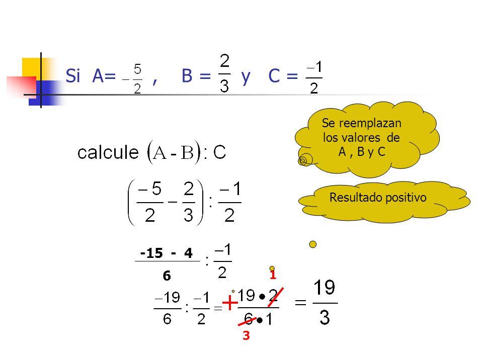 Si A=, B = y C = Se reemplazan los valores de A, B y C 6 -15 - 4 1 3 Resultado positivo