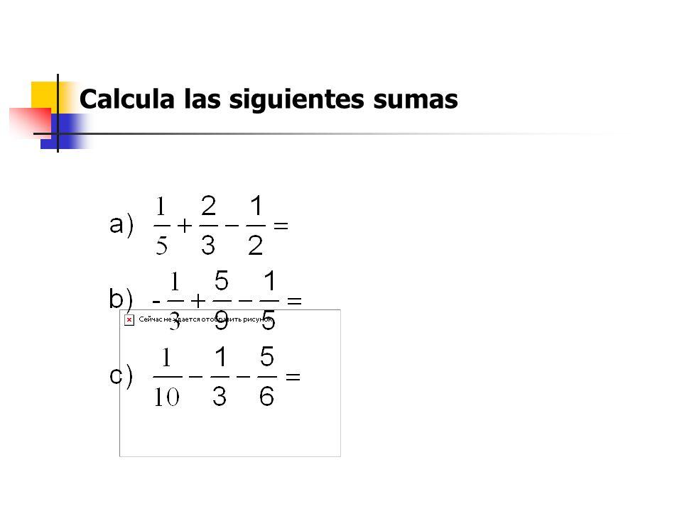 Calcula las siguientes sumas