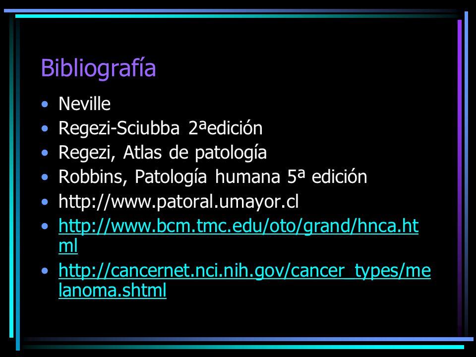 Bibliografía Neville Regezi-Sciubba 2ªedición Regezi, Atlas de patología Robbins, Patología humana 5ª edición http://www.patoral.umayor.cl http://www.
