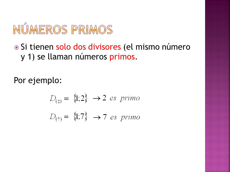 Si tienen solo dos divisores (el mismo número y 1) se llaman números primos. Por ejemplo:
