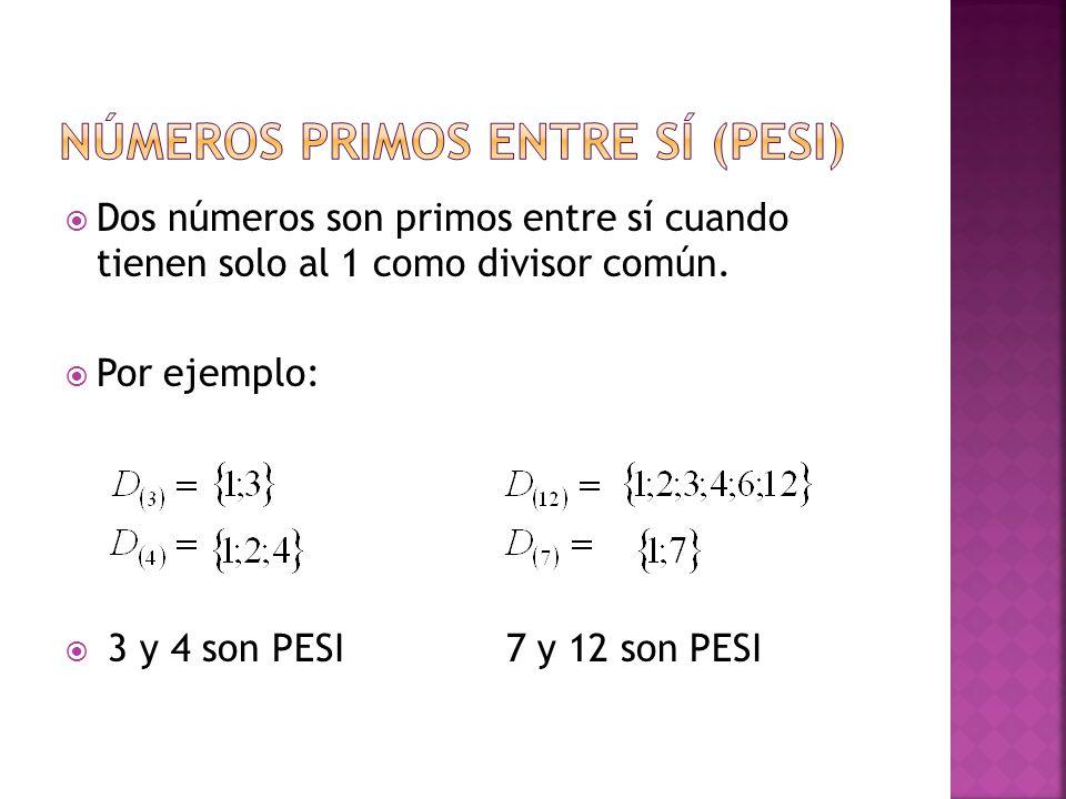  Dos números son primos entre sí cuando tienen solo al 1 como divisor común.