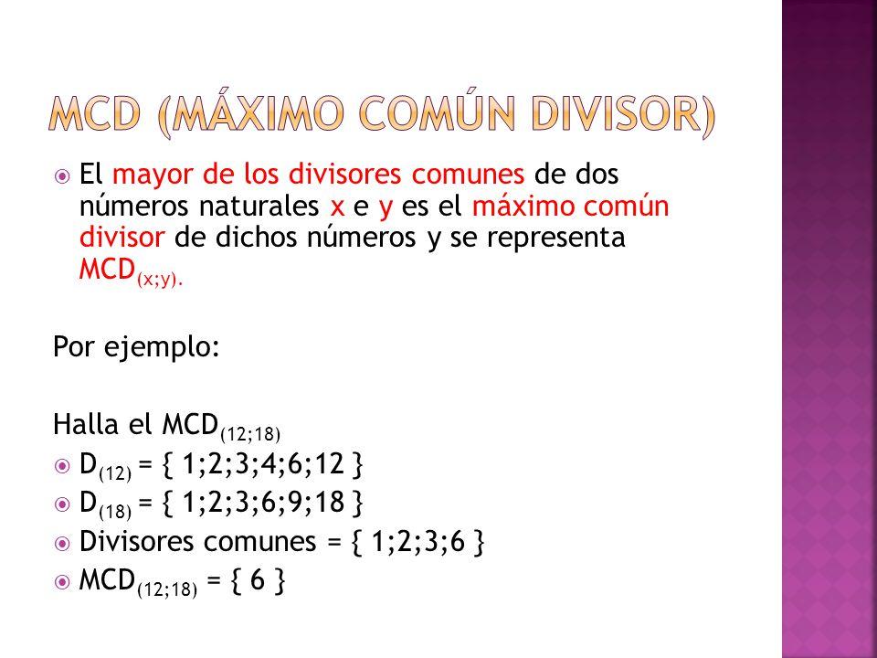  El mayor de los divisores comunes de dos números naturales x e y es el máximo común divisor de dichos números y se representa MCD (x;y).