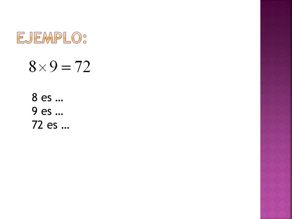 8 es … 9 es … 72 es …