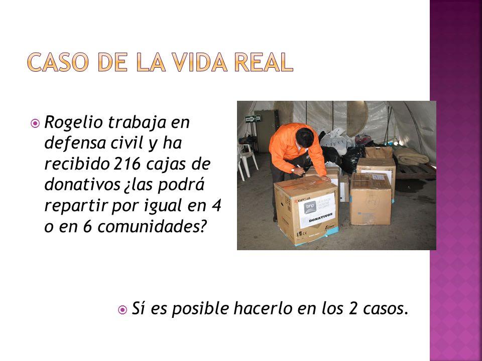  Rogelio trabaja en defensa civil y ha recibido 216 cajas de donativos ¿las podrá repartir por igual en 4 o en 6 comunidades.