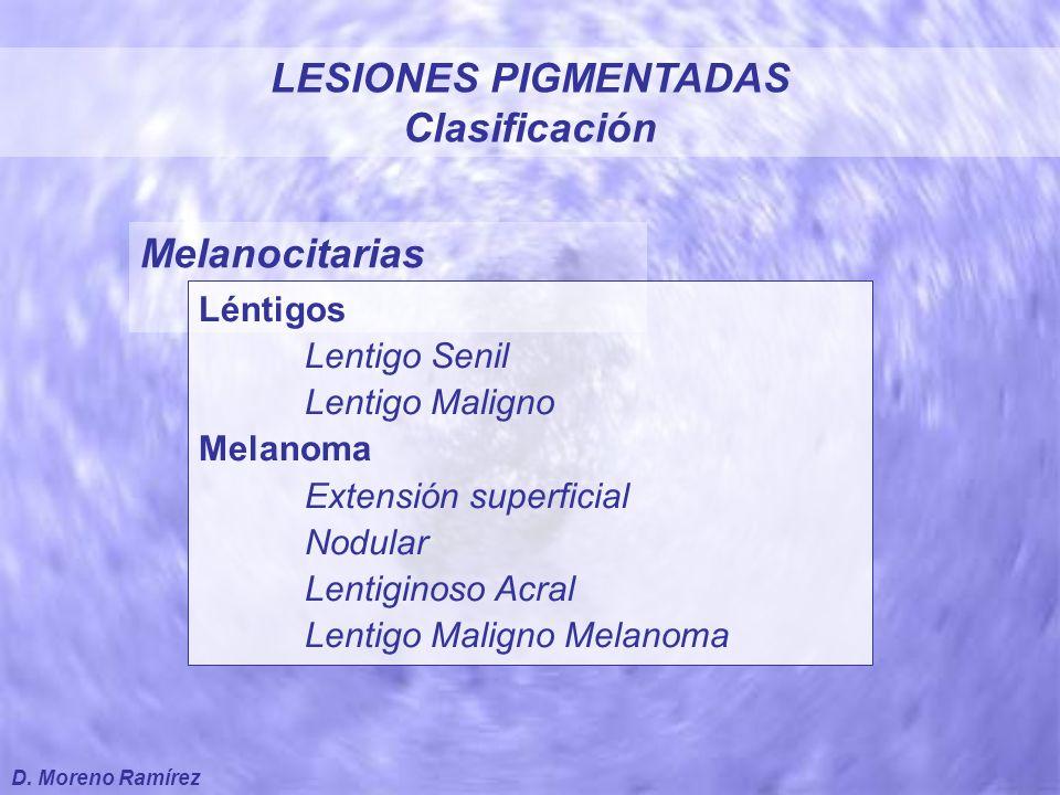 No Melanocitarias Queratosis Seborreica Carcinoma Basocelular Pigmentado Dermatofibroma o histiocitoma Acrocordones Lesiones Vasculares Angiomas, angioqueratomas… LESIONES PIGMENTADAS Clasificación D.