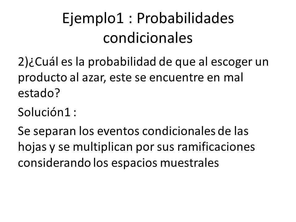 Ejemplo1 : Probabilidades condicionales 2)¿Cuál es la probabilidad de que al escoger un producto al azar, este se encuentre en mal estado.