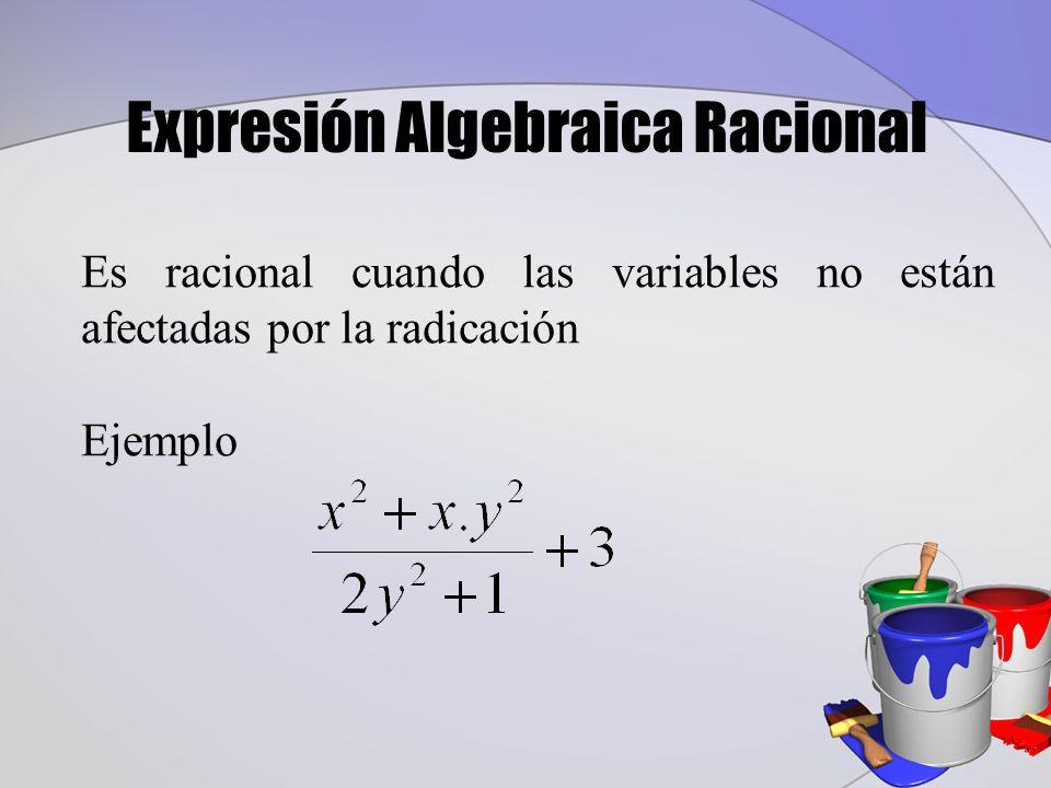 Expresión Algebraica Racional Es racional cuando las variables no están afectadas por la radicación Ejemplo