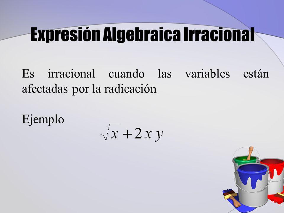 Expresión Algebraica Irracional Es irracional cuando las variables están afectadas por la radicación Ejemplo