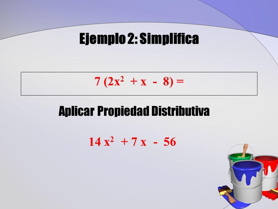 Ejemplo 2: Simplifica 7 (2x 2 + x - 8) = Aplicar Propiedad Distributiva - 5614 x 2 + 7 x