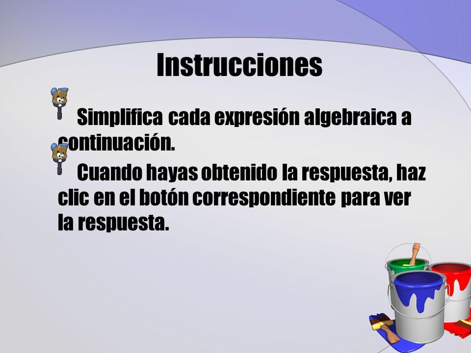 Instrucciones Simplifica cada expresión algebraica a continuación.