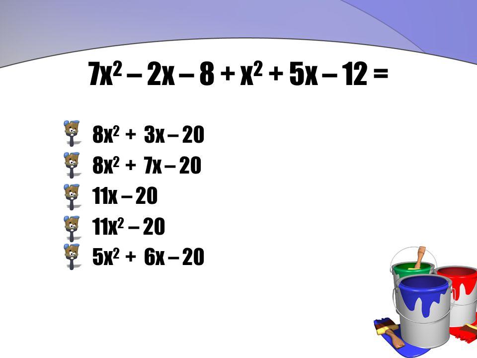 7x 2 – 2x – 8 + x 2 + 5x – 12 = 8x 2 + 3x – 20 8x 2 + 7x – 20 11x – 20 11x 2 – 20 5x 2 + 6x – 20