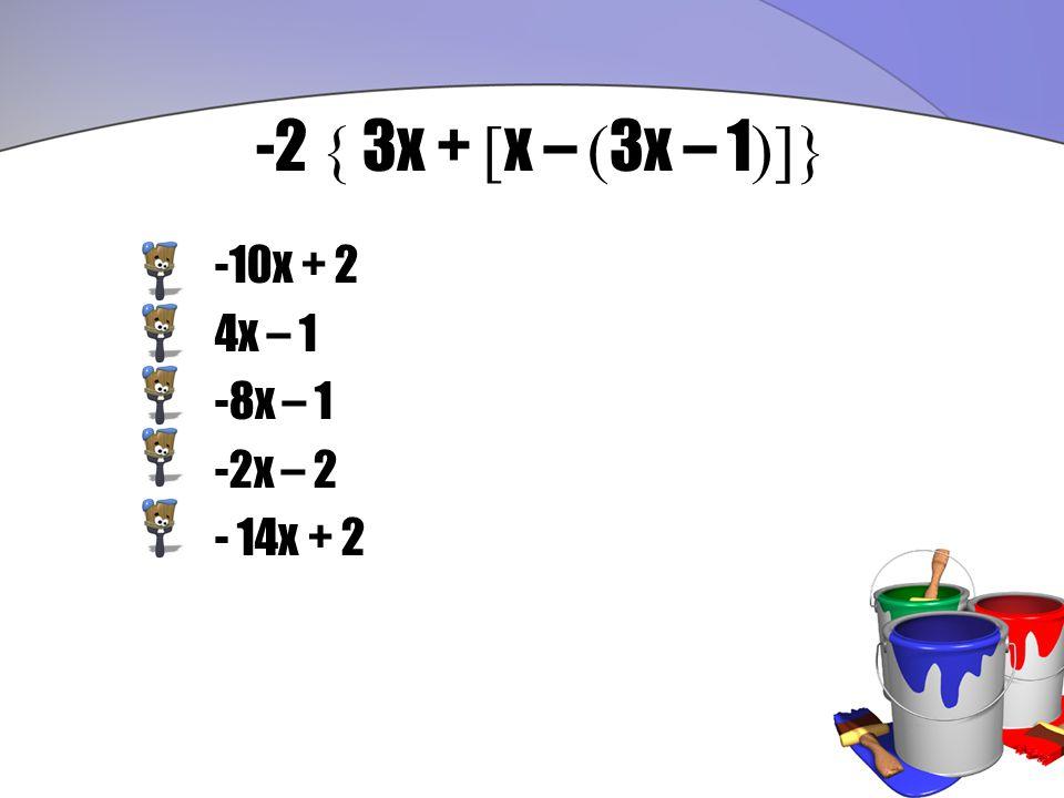 -2 { 3x + [ x – ( 3x – 1 )]} -10x + 2 4x – 1 -8x – 1 -2x – 2 - 14x + 2