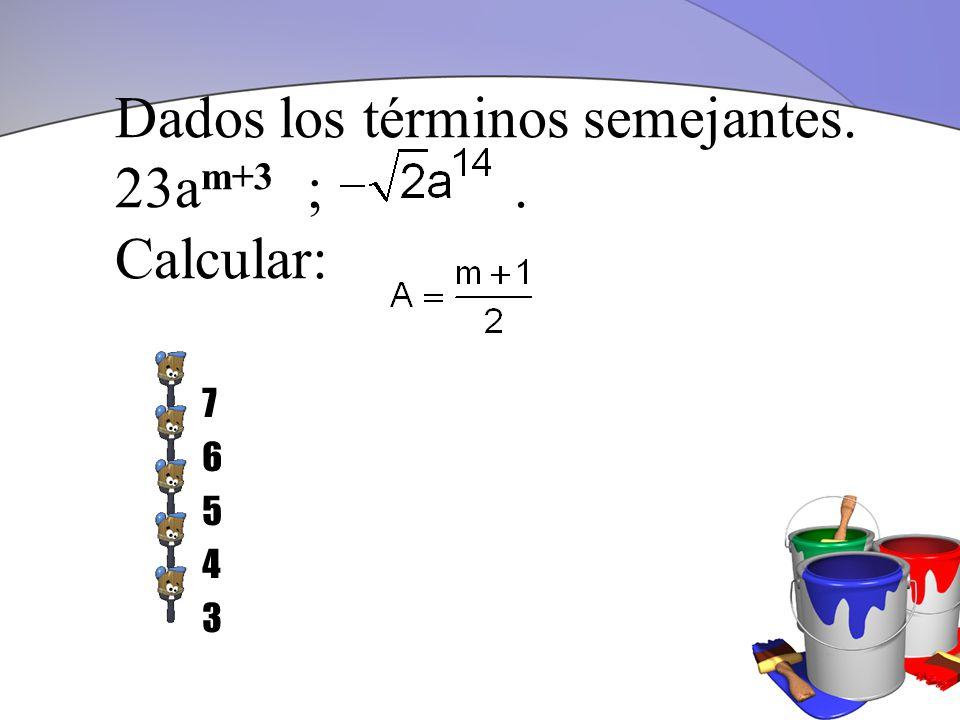 Dados los términos semejantes. 23a m+3 ;. Calcular: 7654376543