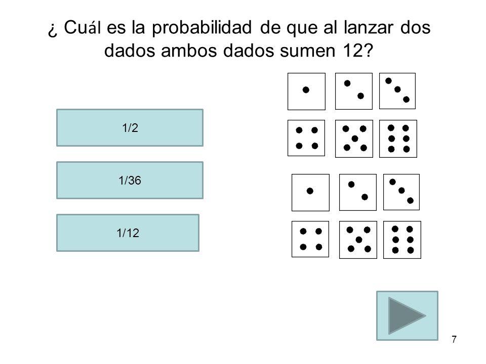 ¿ Cu ál es la probabilidad de que al lanzar dos dados ambos dados sumen 7? 5/36 1/12 6/36 6