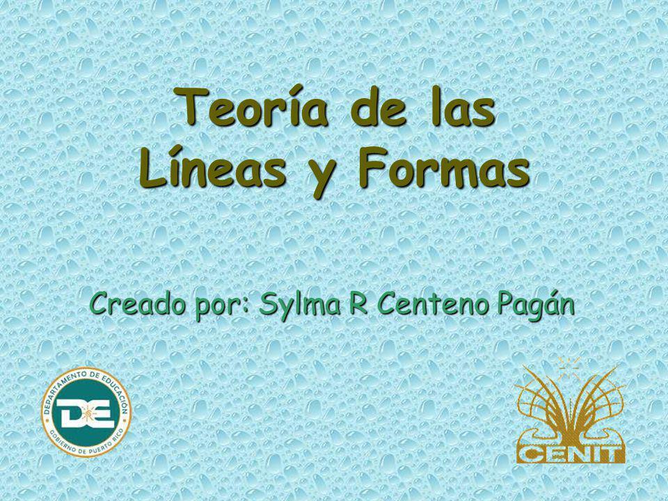 Teoría de las Líneas y Formas Creado por: Sylma R Centeno Pagán