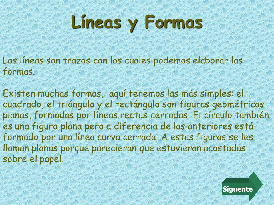 Líneas y Formas Siguente Las líneas son trazos con los cuales podemos elaborar las formas.