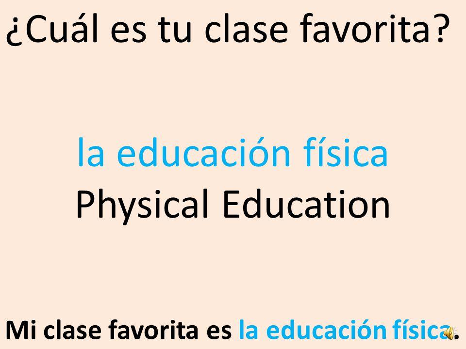 ¿Cuál es tu clase favorita.Mi clase favorita es la educación física.