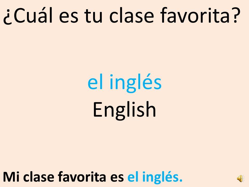 ¿Cuál es tu clase favorita? Mi clase favorita es el inglés.. el inglés English