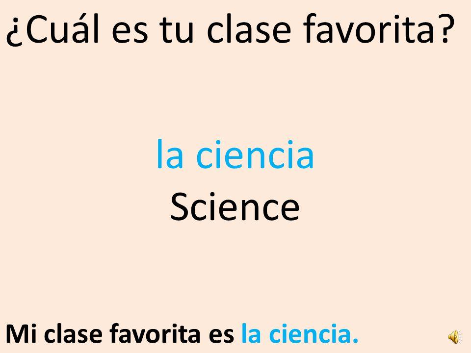 ¿Cuál es tu clase favorita? Mi clase favorita es la ciencia.. la ciencia Science