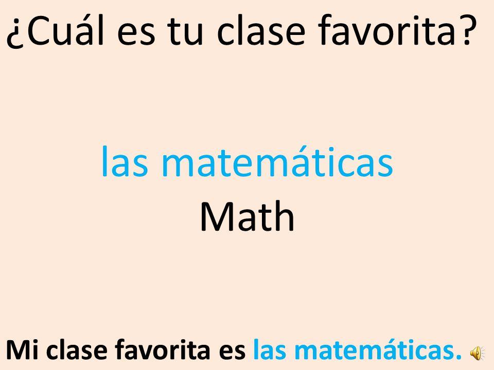 ¿Cuál es tu clase favorita? Mi clase favorita es las matemáticas.. las matemáticas Math