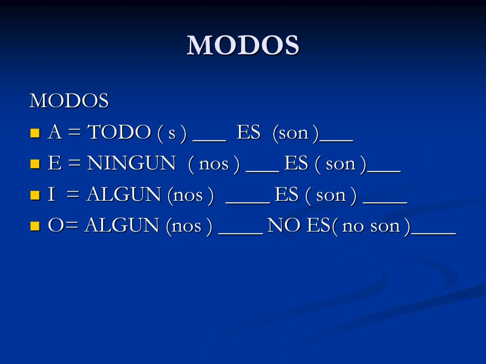 MODOS MODOS A = TODO ( s ) ___ ES (son )___ A = TODO ( s ) ___ ES (son )___ E = NINGUN ( nos ) ___ ES ( son )___ E = NINGUN ( nos ) ___ ES ( son )___