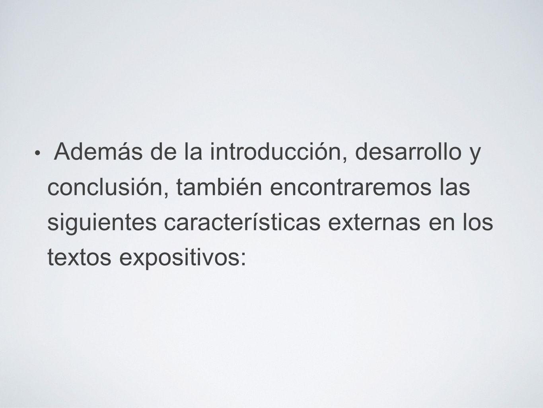 Además de la introducción, desarrollo y conclusión, también encontraremos las siguientes características externas en los textos expositivos: