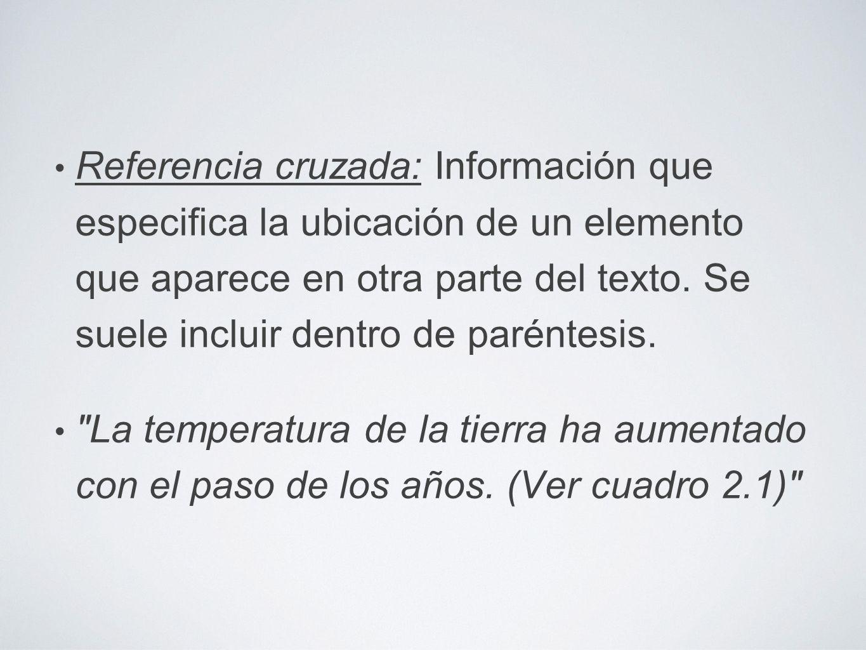 Referencia cruzada: Información que especifica la ubicación de un elemento que aparece en otra parte del texto.