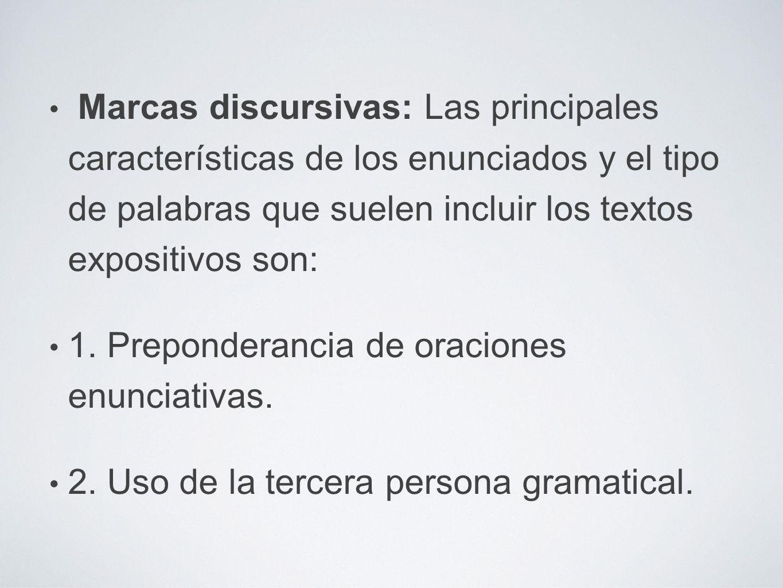 Marcas discursivas: Las principales características de los enunciados y el tipo de palabras que suelen incluir los textos expositivos son: 1.