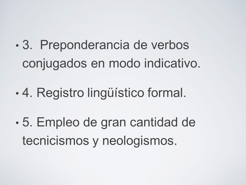 3.Preponderancia de verbos conjugados en modo indicativo.