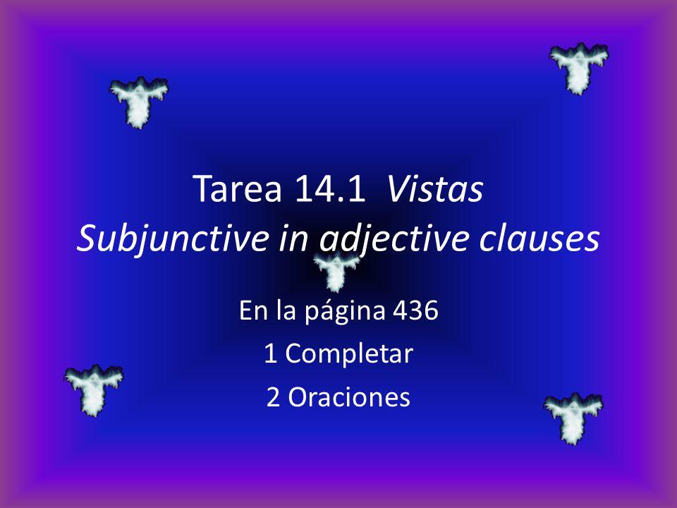 Tarea 14.1 Vistas Subjunctive in adjective clauses En la página 436 1 Completar 2 Oraciones