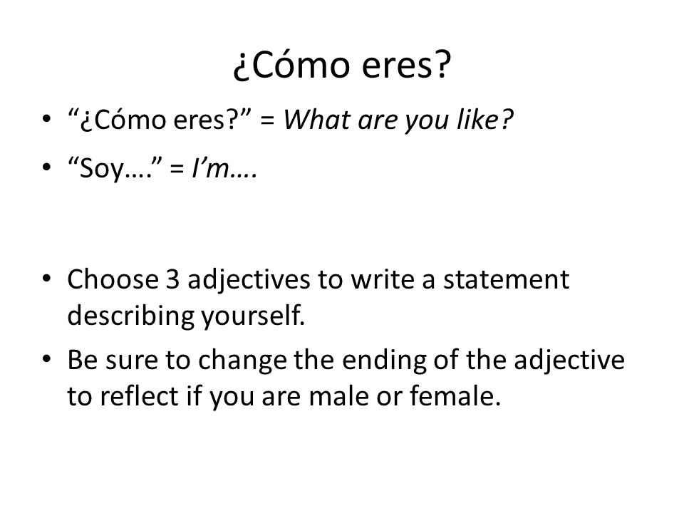 ¿Cómo eres. ¿Cómo eres? = What are you like. Soy…. = I'm….