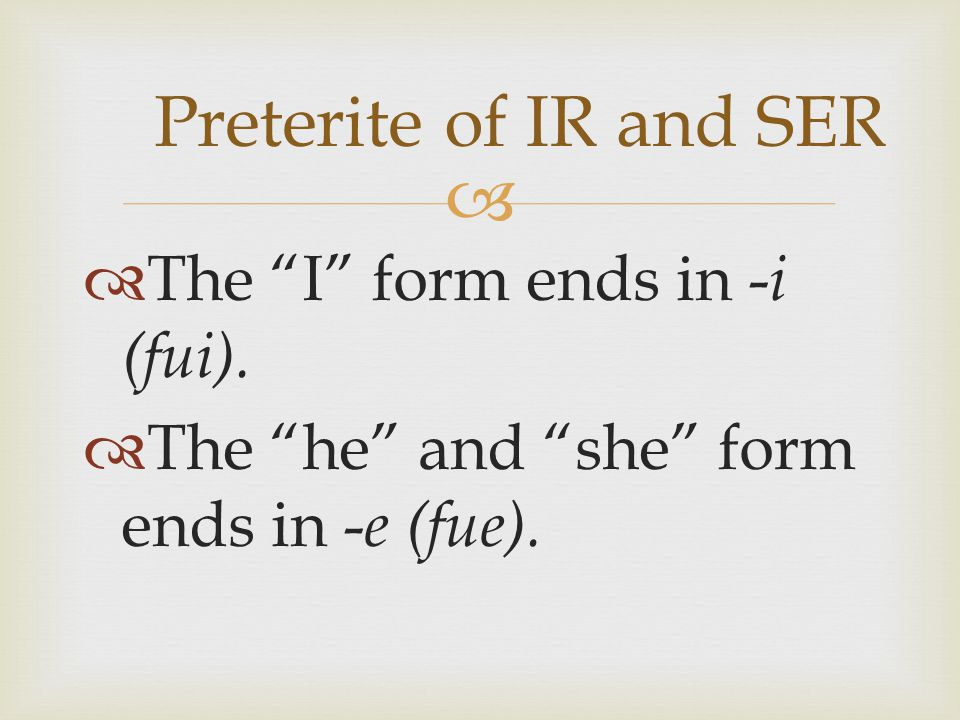   Here's a memory tip to help you remember the subjects of fui and fue : Preterite of IR and SER