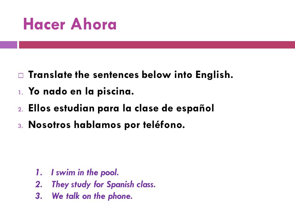 Hacer Ahora  Translate the sentences below into English.