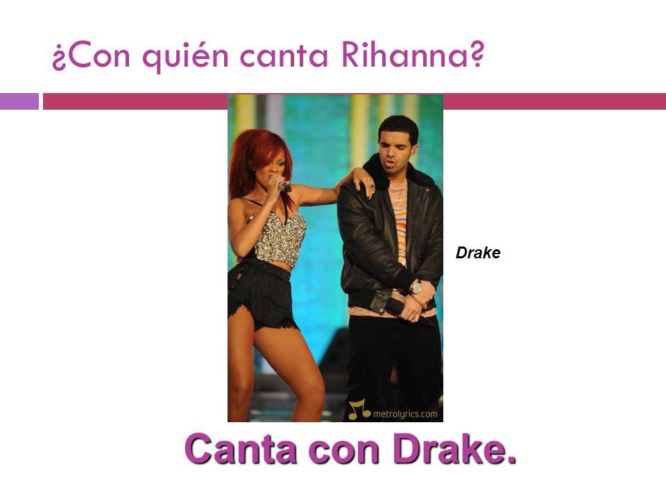 ¿Con quién canta Rihanna Canta con Drake. Drake