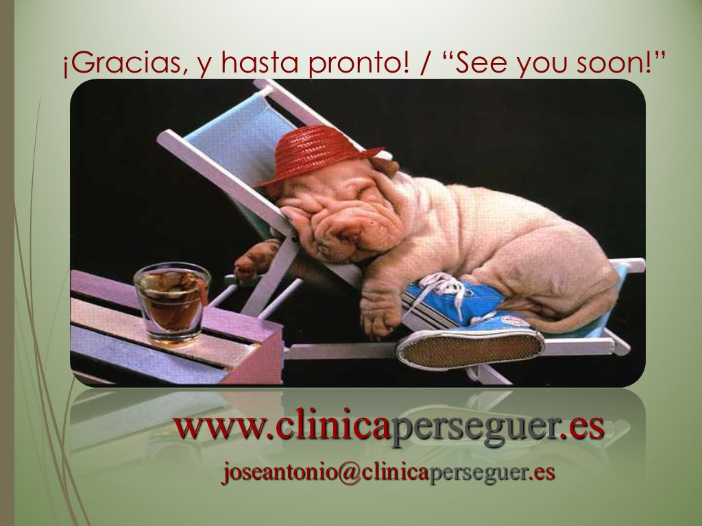 ¡Gracias, y hasta pronto! / See you soon! www.clinicaperseguer.es joseantonio@clinicaperseguer.es