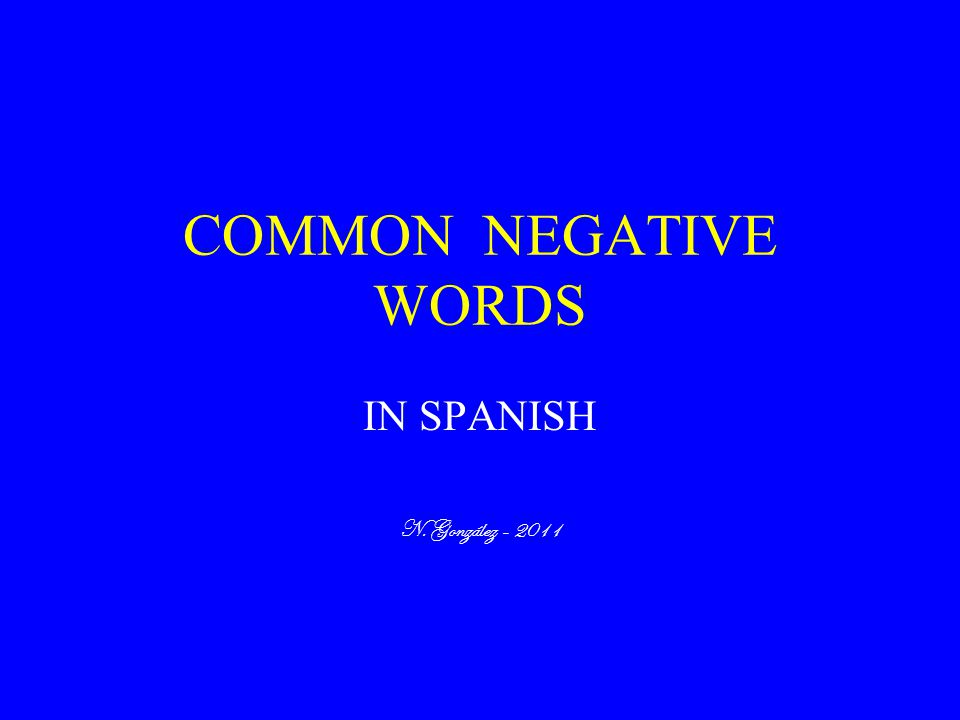 COMMON NEGATIVE WORDS IN SPANISH N. González