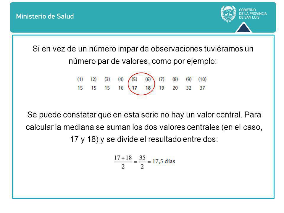 Si en vez de un número impar de observaciones tuviéramos un número par de valores, como por ejemplo: Se puede constatar que en esta serie no hay un valor central.