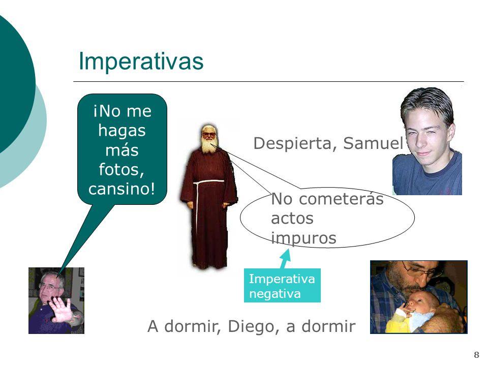 7 Imperativas (yusivas) Trasmiten una orden Verbo en imperativo u otras formas yusivas (subjuntivo, infinitivo) También se pueden combinar con la negación