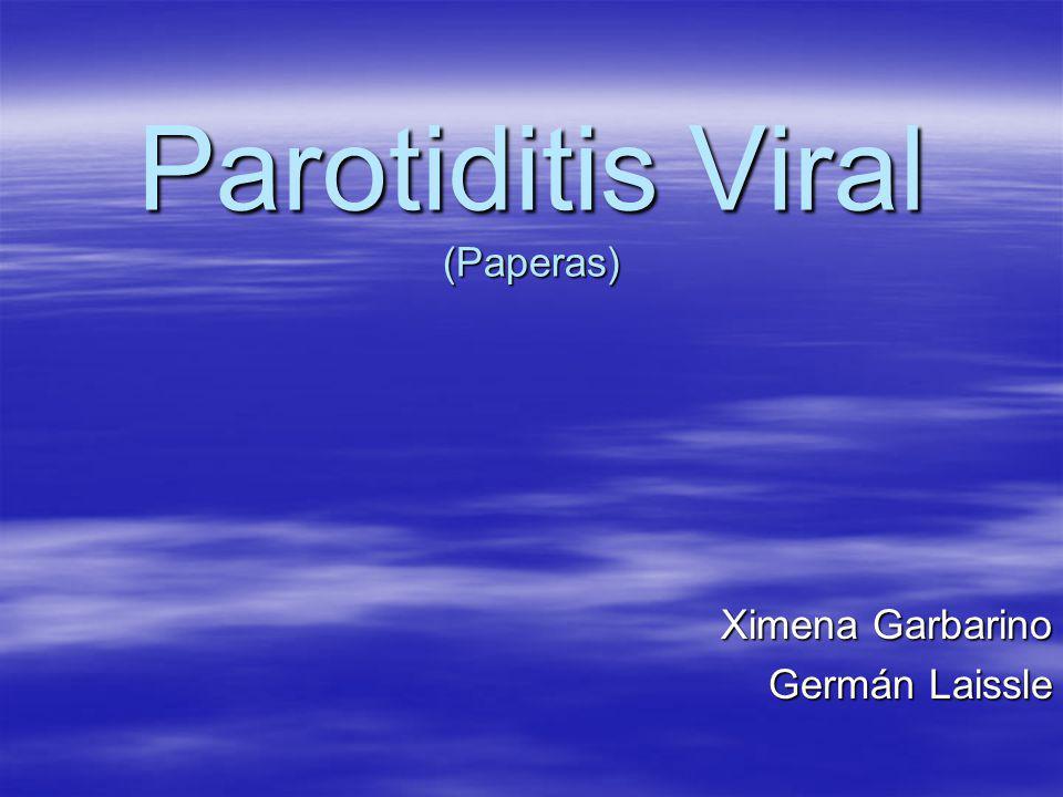 Parotiditis Viral (Paperas) Ximena Garbarino Germán Laissle